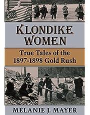 Klondike Women: True Tales of the 1897–1898 Gold Rush