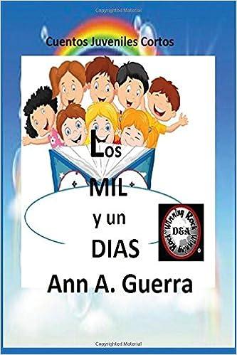 Los MIL y un DIAS: Cuentos Juveniles Cortos 6 x 9: Amazon.es: Ms. Ann A. Guerra, Mr. Daniel Guerra: Libros