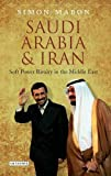Saudi Arabia and Iran: Soft Power Rivalry in the Middle East (Library of Modern Middle East Studies)