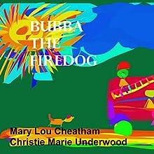 Bubba the Firedog | Livre audio Auteur(s) : Christie Marie Underwood, Mary Lou Cheatham Narrateur(s) : Joseph A. Batzel