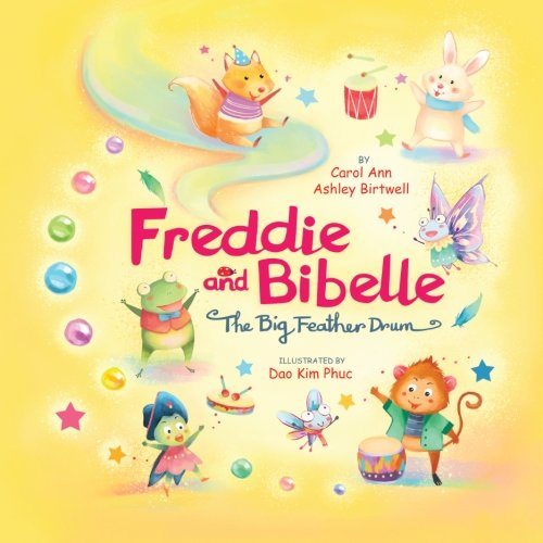 Download Freddie and Bibelle ~ The Big Feather Drum: There's no one like you who can do what you do! Rhyming Picture Book for Beginning Readers Family Values and Music (Volume 2) ebook