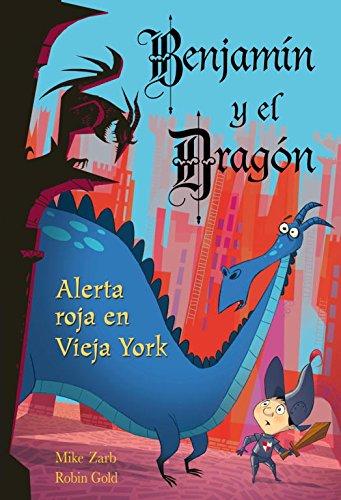 Alerta roja en Vieja York / Danger In Redwitch Village (Benjamin y el dragon / Belmont and the Dragon) (Spanish Edition)