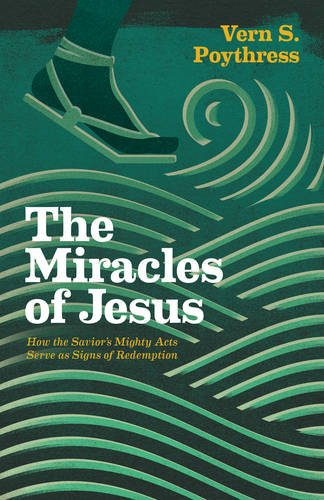 The Miracles of Jesus: How the Savior's Mighty Acts Serve as Signs of Redemption -