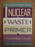 The Nuclear Waste Primer, League of Women Voters Staff, 1558212264