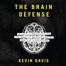 The Brain Defense: Murder in Manhattan and the Dawn of Neuroscience in America's Courtrooms | Livre audio Auteur(s) : Kevin Davis Narrateur(s) : Jim Frangione