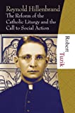 img - for Reynold Hillenbrand: The Reform of the Catholic Liturgy and the Call to Social Action book / textbook / text book
