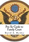 Pro Se Guide to Family Court, David Bardes, 1461123917