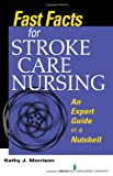 Fast Facts for Stroke Care Nursing, Kathy Morrison, 0826127177