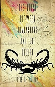 The Pulse between Dimensions and the Desert by [de la Luz, Rios]