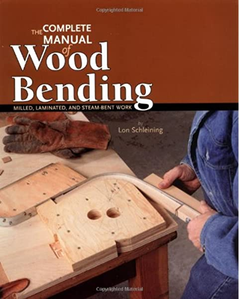The Complete Manual Of Wood Bending Milled Laminated And Steambent Work Schleining Lon 9780941936545 Amazon Com Books