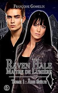 Raven Hale, tome 1 : Âme Soeur par Françoise Gosselin