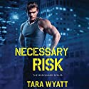 Necessary Risk Audiobook by Tara Wyatt Narrated by Zoe Hunter
