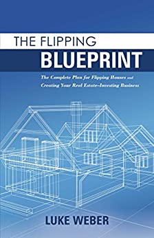 The Flipping Blueprint The Complete Plan For