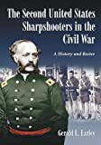 The Second United States Sharpshooters in the Civil War, Gerald L. Earley, 0786495464