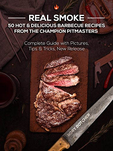 Real Smoke: 50 Hot & Delicious Barbecue Recipes From The Champion Pitmasters (Rory's Meat Kitchen) by [Botcher, Rory]