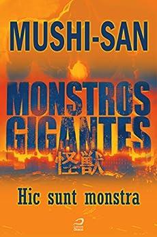 Monstros Gigantes - Kaiju - Hic sunt monstra (Contos do Dragão) por [Mushi-san]