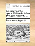 An Essay on the Opera Written in Italian by Count Algarotti, Francesco Algarotti, 1170391451