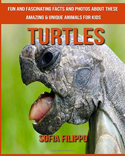Turtles: Fun and Fascinating Facts and Photos about These Amazing & Unique Animals for Kids pdf