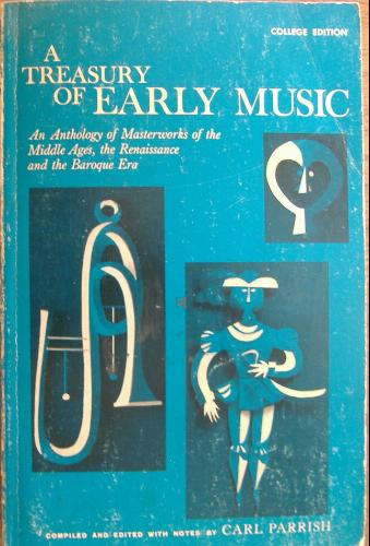 A Treasury of Early Music: An Anthology of Masterworks of the Middle Ages, the Renaissance, and the Baroque Era, Parrish, Carl