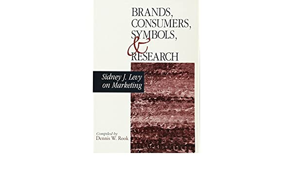 Brands Consumers Symbols And Research Sidney J Levy On Marketing