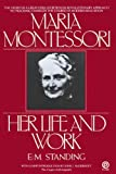 Maria Montessori: Her Life and Work