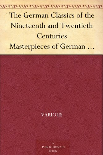 The German Classics of the Nineteenth and Twentieth Centuries Masterpieces of German Literature Vol. 19