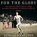 For the Glory: The Life of Eric Liddell Audiobook by Duncan Hamilton Narrated by Nicholas Guy Smith