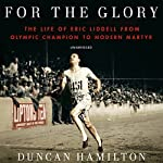 For the Glory: The Life of Eric Liddell | Duncan Hamilton