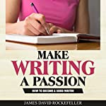 Make Writing a Passion: How to Become a Good Writer | James David Rockefeller