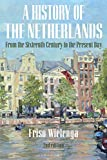 A History of the Netherlands: From the Sixteenth Century to the Present Day