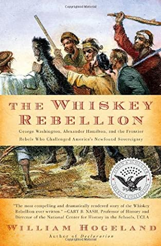 The Whiskey Rebellion: George Washington, Alexander Hamilton, and the Frontier Rebels Who Challenged America's Newfound Sovereignty (Simon & Schuster America (Hamilton Nj)
