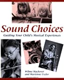 img - for Sound Choices: Guiding Your Child's Musical Experiences by Machover Wilma Uszler Marienne (1996-05-09) Paperback book / textbook / text book