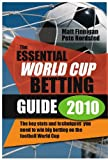 img - for The Essential World Cup Betting Guide 2010: The independent odds, stats and strategies to give you an edge betting on the World Cup by Matt Finnigan (2010-05-17) book / textbook / text book