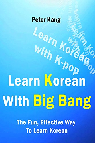 Learn Korean With Big Bang: Big Bang Songs To Learn Korean (Learn Korean With K-Pop Book 2)