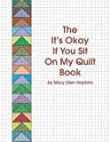 img - for The It's Okay If You Sit On My Quilt Book book / textbook / text book