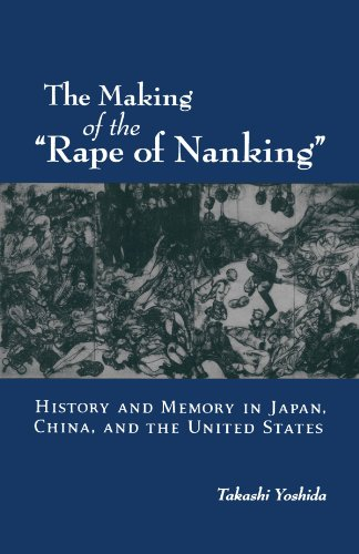 """The Making of the """"Rape of Nanking"""": History and Memory in Japan, China, and the United States (Studies of the Weatherhead East Asian Institute, Columbia University) from Oxford University Press"""