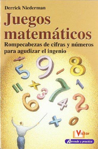 Descargar Libro Juegos Matemáticos: Rompecabezas De Cifras Y Números Para Agudizar El Ingenio. Dierrick Niedermann
