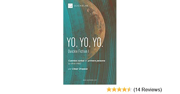 Amazon.com: Yo, yo, yo.: Cuentos en primera persona (y otros más). (QuickieFiction nº 1) (Spanish Edition) eBook: César Oropeza: Kindle Store