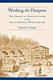 Working the Diaspora: The Impact of African Labor on the Anglo-American World, 1650-1850 (Culture, Labor, History)