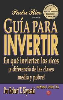 Guia para invertir / Rich Dad's Guide to Investing: En que invierten los ricos a diferencia de las clases media y pobre / What the Rich Invest In, ... Middle Class Do Not! par Kiyosaki