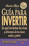 Guia para invertir / Rich Dad's Guide to Investing: En que invierten los ricos a diferencia de las clases media y pobre / What the Rich Invest In, ... Middle Class Do Not! par Robert T. Kiyosaki