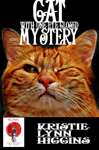 Cat With One Eye Closed Mystery (Ronin Flash Fiction Book 12) by [Higgins, Kristie Lynn]