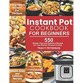Instant Pot Cookbook for Beginners: 5-Ingredient Instant Pot Recipes - 550 Simple, Easy and Delicious Recipes for Your Electric Pressure Cooker