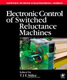 Electronic Control of Switched Reluctance Machines, , 0750650737