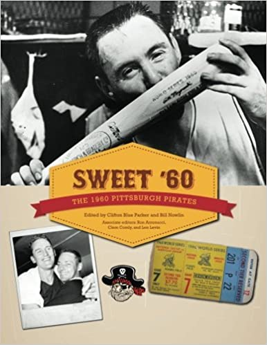 Sweet 60: The 1960 Pittsburgh Pirates: Volume 10 The SABR ...