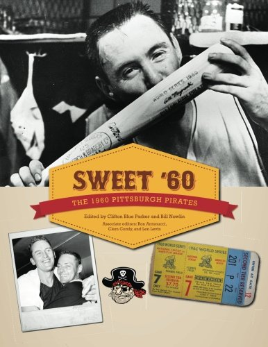 Sweet '60: The 1960 Pittsburgh Pirates (The SABR Digital Library) (Volume -