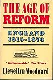 The Age of Reform, 1815-1870, Woodward, Llewellyn, 0192852620