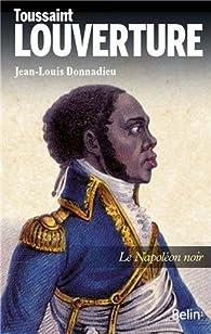 Toussaint Louverture : Le Napoléon noir par Jean-Louis Donnadieu