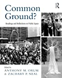 img - for Common Ground?: Readings and Reflections on Public Space (The Metropolis and Modern Life) book / textbook / text book