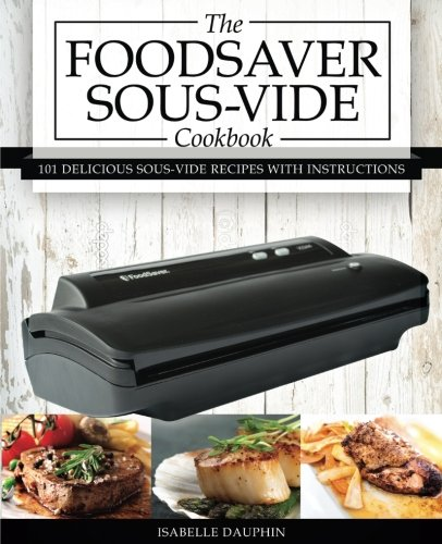 Home Cookbooks The Foodsaver Sous Vide Cookbook: 101 Delicious Recipes ...